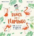 Dance Like a Flamingo: Learn How to Move and Groove Like the Animals Do!