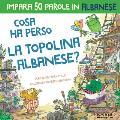 Cosa ha perso la topolina albanese: Storia carina per imparare 50 parole in albanese per bambini. Libro bilingue italiano albanese