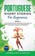 Portuguese Short Stories for Beginners Book 1: Over 100 Dialogues & Daily Used Phrases to Learn Portuguese in Your Car. Have Fun & Grow Your Vocabular
