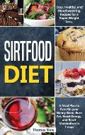 Sirtfood Diet: Easy, Healthy, and Mouthwatering Recipes for a Rapid Weight Loss, A Meal Plan to Turn On your Skinny Gene, Burn Fat, B