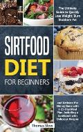 Sirtfood Diet for Beginners: The Ultimate Guide to Quickly Lose Weight, Burn Stubborn Fat, and Activate the Skinny Gene with a 21-Day Meal Plan, In