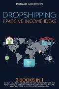 Dropshipping and Passive Income Ideas: 2 BOOKS IN 1: The Best Strategies and Secrets to Make Money From Home and Reach Financial Freedom - Amazon FBA,