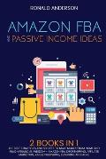 Amazon FBA and Passive Income Ideas: 2 BOOKS IN 1: The Best Strategies and Secrets to Make Money From Home and Reach Financial Freedom - Amazon FBA, D