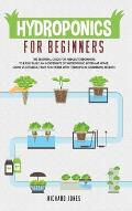 Hydroponics For Beginners: The Essential Guide For Absolute Beginners To Easily Build An Inexpensive DIY Hydroponic System At Home. Grow Vegetabl