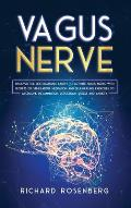 Vagus Nerve: Discover the Life-Changing Ability to Activate Vagus Nerve with Secrets of Stimulation, Meditation and Self-Healing Ex