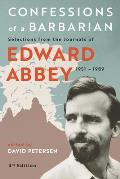 Confessions of a Barbarian Selections from the Journals of Edward Abbey 1951 1989
