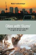 Cities with 'Slums': From Informal Settlement Eradication to a Right to the City in Africa