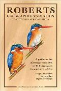 Roberts Geographic Variation of Southern African Birds Annual 2012: a Guide To the Plumage Variation of 613 Bird Races in Southern Africa