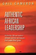 Authentic African Leadership: Authentic African Leaders Defined and the Techniques That Made Them Great