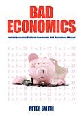 Bad Economics Pestilent Economists, Profligate Governments, Debt, Dependency & Despair