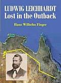 Ludwig Leichhardt - Lost in the Outback
