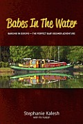Babes in the Water: Barging in Europe - The Perfect Baby Boomer Adventure