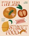 Italian Street Food Recipes from Italys Bars & Hidden Laneways