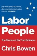 Labor People: The Stories of Six True Believers