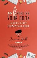 Self-Publish Your Book: A Quick & Easy Step-by-Step Guide