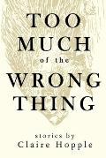Too Much of the Wrong Thing