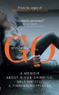 Go: A Memoir about Binge-drinking, Self-hatred, and Finding Happiness