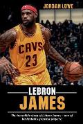 LeBron James: The incredible story of LeBron James - one of basketball's greatest players!