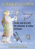 Astrological Talismans: Create and Activate the Planetary and Zodiac Talismans
