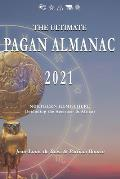 The Ultimate Pagan Almanac 2021: Northern Hemisphere (Including the Americas & Africa)