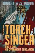 The Torch Singer, Book One: An Overnight Sensation