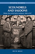 Scoundrels & Saloons Whisky Wars of the Pacific Northwest 1840 1917