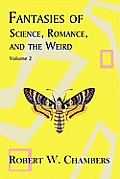 Fantasies of Science, Romance, and the Weird: Volume 2