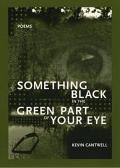 Something Black in the Green Part of Your Eye