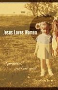 Jesus Loves Women A Memoir Of Body & Spirit