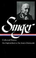 Isaac Bashevis Singer: Collected Stories Vol. 3 (Loa #151): One Night in Brazil to the Death of Methuselah