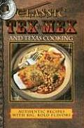 Classic Tex Mex & Texas Cooking Authentic Recipes with Big Bold Flavors