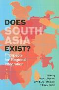Does South Asia Exist?: Prospects for Regional Integration