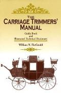 The Carriage Trimmers' Manual: Guide Book and Illustrated Technical Dictionary