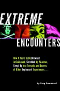 Extreme Encounters How It Feels to Be Drowned in Quicksand Shredded by Piranhas Swept Up in a Tornado & Dozens of Other Unpleasant E