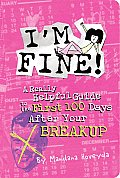 Im Fine A Really Helpful Guide to the First 100 Days After Your Breakup