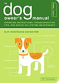 The Dog Owner's Manual: Operating Instructions, Troubleshooting Tips, and Advice on Lifetime Maintenance