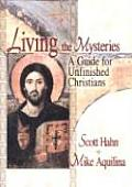 Living the Mysteries A Guide for Unfinished Christians