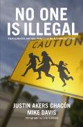 No One Is Illegal Fighting Racism & State Violence on the U S Mexico Border