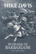 In Praise of Barbarians Essays Against Empire