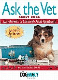 Ask the Vet about Dogs Easy Answers to Commonly Asked Questions