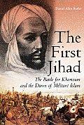 First Jihad The Battle for Khartoum & the Dawn of Militant Islam