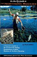 On the Fly Guide to the Northern Rockies A Travelers Guide to the Greatest Flyfishing Destinations in Idaho Montana & Northern Wyoming