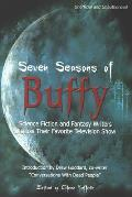 Seven Seasons of Buffy Science Fiction & Fantasy Writers Discuss Their Favorite Television Show