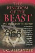 Kingdom of the Beast & the End of the World The Truth about the End of This World According to Matthew 24 the Book of Revelation Daniel & O