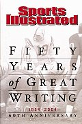 Sports Illustrated Fifty Years of Great Writing 50th Anniversary 1954 2004