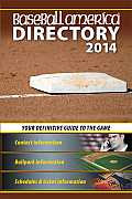 Baseball America 2014 Directory 2014 Baseball Reference Information Schedules Addresses Contacts Phone & More