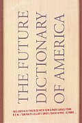 Future Dictionary of America A Book to Benefit Progressive Causes in the 2004 Elections Featuring Over 170 of Americas Best Writers & Artists