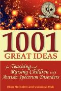 1001 Great Ideas for Teaching & Raising Children with Autism Spectrum Disorders A Lifesaver for Parents & Professionals Who Interact Children wit