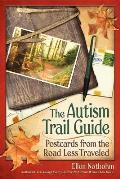 Autism Trail Guide Postcards from the Road Less Traveled