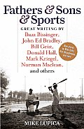 Fathers & Sons & Sports Great Writing by Buzz Bissinger John Ed Bradley Bill Geist Donald Hall Mark Kriegel Norman MacLean & Others